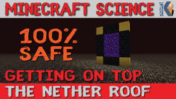 Getting on the Minecraft nether roof - 100% safe